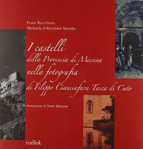I castelli della provincia di Messina nella fotografia di Filippo Cianciafara Tasca di Cutò