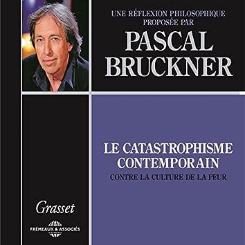 Pascal Bruckner : Le catastrophisme contemporain (Contre la culture de la peur)