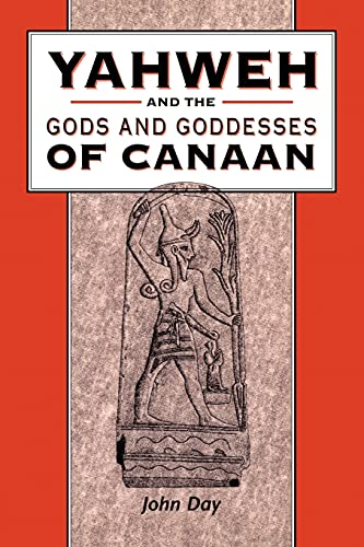 Yahweh and the Gods and Goddesses of Canaan (The Library of Hebrew Bible/Old Testament Studies, 265)
