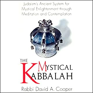 The Mystical Kabbalah                   By:                                                                                                                                 Rabbi David A. Cooper                               Narrated by:                                                                                                                                 Rabbi David A. Cooper                      Length: 6 hrs and 52 mins     137 ratings     Overall 4.0