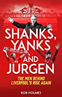 Shanks, Yanks and Jurgen: The Men Behind Liverpool's Rise Again