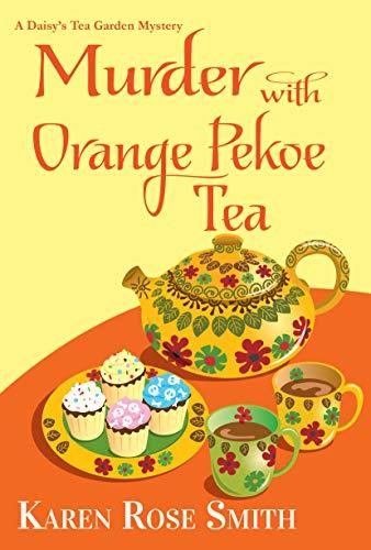 Murder with Orange Pekoe Tea (A Daisy's Tea Garden Mystery Book 7) by [Karen Rose Smith]