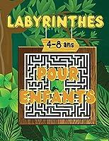 Labyrinthes 4-8 ans pour Enfants: Cahier d'activités pour enfants, cahier d'exercices pour les jeux, les énigmes et la résolution de problèmes
