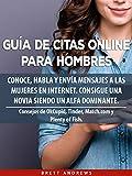 Guía De Citas Online Para Hombres: Conoce, Habla y Envía Mensajes a las Mujeres en Internet. Consejos de OkCupid, Tinder, Match.com y Plenty of Fish.