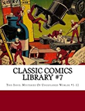Classic Comics Library #7: This Issue: Mysteries Of Unexplored Worlds #1-12