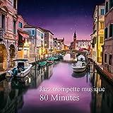Jazz trompette musique: 80 Minutes (Top chansons instrumental d'ambiance romantique, Italien restaurant, Couché de soleil et ciel plein d'étoiles)