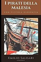 I pirati della Malesia: Il più famoso tra i titoli di Salgari nel ciclo indo-malese + Piccola biografia (Classici dimenticati) (Italian Edition)