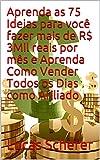 Aprenda as 75 Ideias para você fazer mais de R$ 3Mil reais por mês e Aprenda Como Vender Todos os Dias como Afiliado (Portuguese Edition)