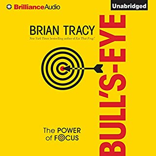 Bull's-Eye     The Power of Focus              By:                                                                                                                                 Brian Tracy                               Narrated by:                                                                                                                                 Brian Tracy                      Length: 1 hr and 29 mins     1,740 ratings     Overall 4.2