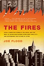 The Fires: How a Computer Formula, Big Ideas, and the Best of Intentions Burned Down New Yo rk City--and Determined the Fu...