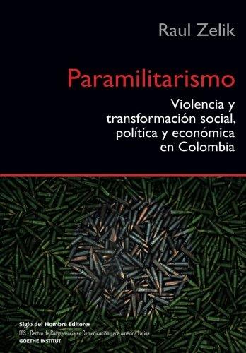 Paramilitarismo: Violencia y transformación social política y económica en Colombia (Spanish Edit