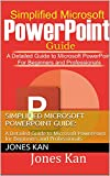 SIMPLIFIED MICROSOFT POWERPOINT GUIDE:: A Detailed Guide to Microsoft PowerPoint for Beginners and Professionals