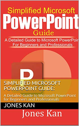 SIMPLIFIED MICROSOFT POWERPOINT GUIDE:: A Detailed Guide to Microsoft PowerPoint for Beginners and Professionals (English Edition)