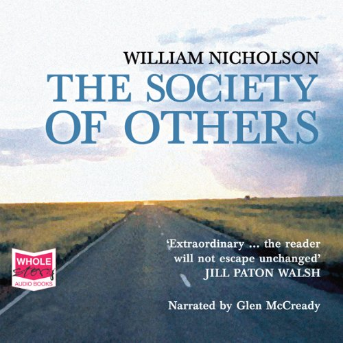 The Society of Others                   By:                                                                                                                                 William Nicholson                               Narrated by:                                                                                                                                 Glen McCready                      Length: 7 hrs and 27 mins     1 rating     Overall 4.0