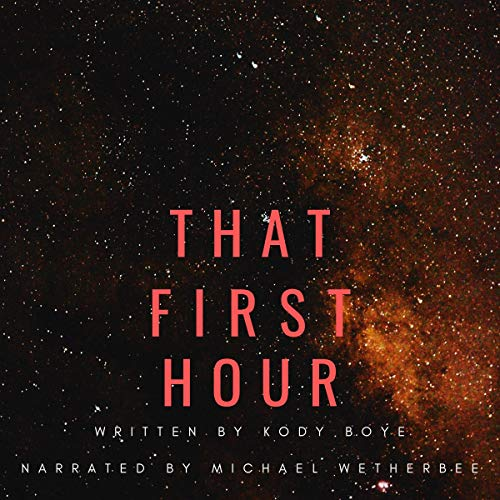 That First Hour Audiobook By Kody Boye cover art