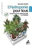 L'Hydroponie pour tous - Les dix clés de l'horticulture à la maison - Mini édition