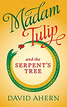 Madam Tulip and the Serpent's Tree: (A Madam Tulip mystery - Book 4) by [David Ahern]
