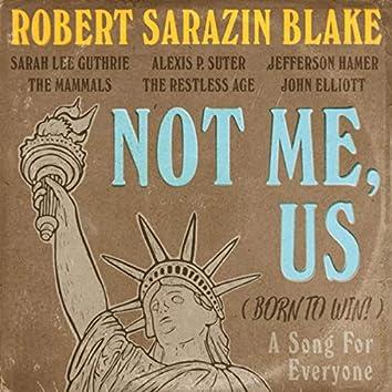 Not Me, Us (Born to Win!) [feat. Sarah Lee Guthrie, The Mammals, The Restless Age, Jefferson Hamer, John Elliott & Alexis P. Suter]
