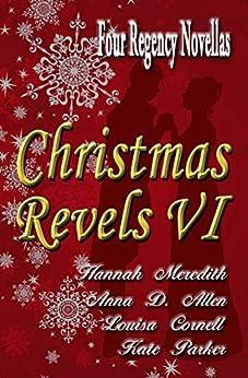 Christmas Revels VI: Four Regency Novellas by [Hannah Meredith, Anna D. Allen, Kate Parker, Louisa Cornell]