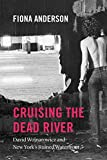 Cruising the Dead River: David Wojnarowicz and New York's Ruined Waterfront - Fiona Anderson