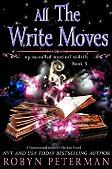 All The Write Moves: A Paranormal Women's Fiction Novel: My So-Called Mystical Midlife Book Three by [Robyn  Peterman]