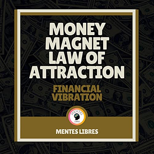 Money Magnet Law of Attraction - Financial Vibration: Attract Wealth to Your Life! Audiobook By Mentes Libres cover art