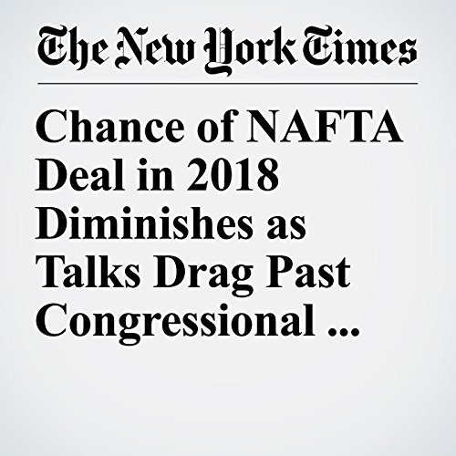 Chance of NAFTA Deal in 2018 Diminishes as Talks Drag Past Congressional Deadline copertina