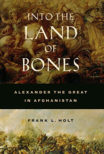 Holt, F: Into the Land of Bones - Alexander the Great in Afg: Alexander the Great in Afghanistan (Hellenistic Culture & Society, Band 47)