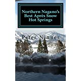 Northern Nagano's Best Après Snow Hot Springs: 40 Soaking Spots in Hakuba, Nozawa,  Shiga, Iizuna, Togari and More (English Edition)