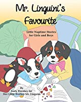 Mr. Linguini's Favourite Little Naptime Stories for Girls and Boys by Lady Hershey for Her Little Brother Mr. Linguini