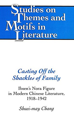 Casting Off the Shackles of Family: Ibsen's Nora Figure in Modern Chinese Literature, 1918-1942 (Studies on Themes and Motifs in Literature, Band 31)