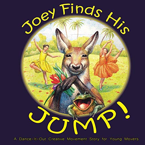 Joey Finds His Jump!: A Dance-It-Out Creative Movement Story for Young Movers (Dance-It-Out! Creative Movement Stories for Young Movers)