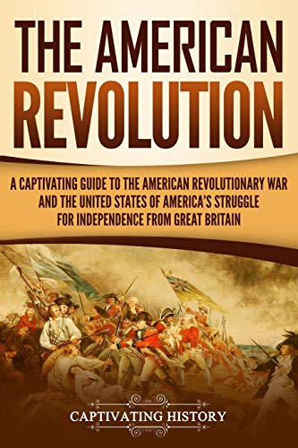 Compare Textbook Prices for The American Revolution: A Captivating Guide to the American Revolutionary War and the United States of America's Struggle for Independence from Great Britain  ISBN 9781791927974 by History, Captivating