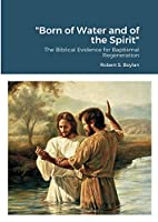 """""""Born of Water and of the Spirit"""": The Biblical Evidence for Baptismal Regeneration"""