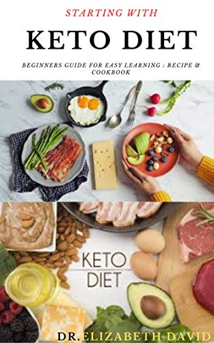 STARTING WITH KETO DIET: Comprehensive Beginners Guide To...