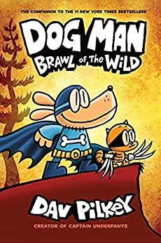 Dog Man: Brawl of the Wild: A Graphic Novel (Dog Man #6): From the Creator of Captain Underpants by [Dav Pilkey]