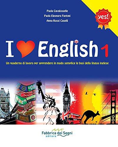 I love english. Un quaderno di lavoro per apprendere in modo semplice le basi della lingua inglese. Per la Scuola media (Vol. 1)