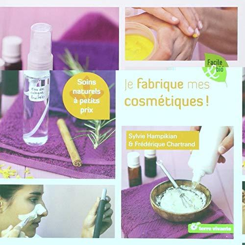 Je fabrique mes cosmétiques : Soins naturels à petits prix