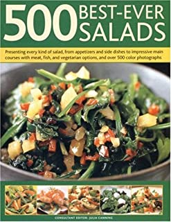 500 Best-Ever Salads: Presenting Every Kind Of Salad From Appetizers And Side Dishes To Impressive Main Courses, With Cold And Warm Recipes, And Meat, ... Step-By-Step With 500 Colour Photographs
