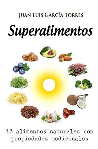 Superalimentos: 13 alimentos naturales con propiedades medicinales (Spanish Edition) PDF Books