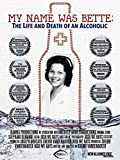My Name Was Bette: The Life and Death of an Alcoholic