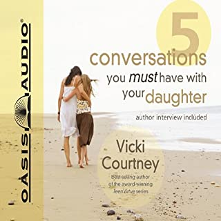 5 Conversations You Must Have With Your Daughter                   By:                                                                                                                                 Vicki Courtney                               Narrated by:                                                                                                                                 Pam Ward                      Length: 8 hrs and 12 mins     42 ratings     Overall 4.0