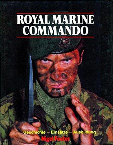 Royal Marine Commando. Geschichte - Einsätze - Ausbildung
