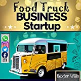 Food Truck Business Startup : Strategic Handbook for Beginners | Effective 7-Step Plan to Start, Manage & Grow a Profitable Mobile Food Truck Business (English Edition)