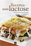 Recettes sans lactose - 200 savoureuses recettes santé