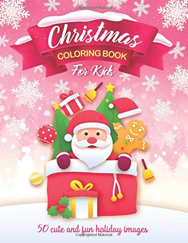 Christmas Coloring Book For Kids: 50 Cute and Fun Holiday Images: Christmas...