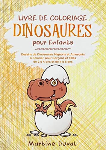Livre De Coloriage Dinosaures Pour Enfants Dessins De Dinosaures Mignons Et Amusants A Colorier Pour Garcons Et Filles De 2 A 4 Ans Et De 4 A 8 Ans French Edition Buy