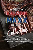 Kalorik MAXX Air Fryer Cookbook Collection: The Best Meat Recipes!