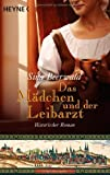 Das Mädchen und der Leibarzt: Historischer Roman