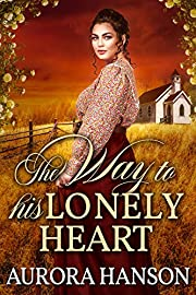 The Way to His Lonely Heart: A Historical Western Romance Book